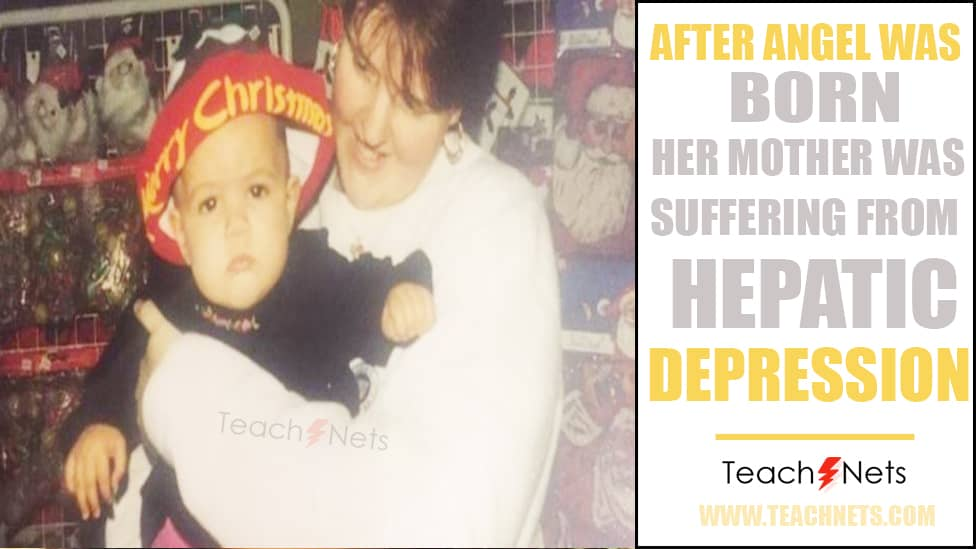 After Angel was born, her mother was suffering from hepatic depression