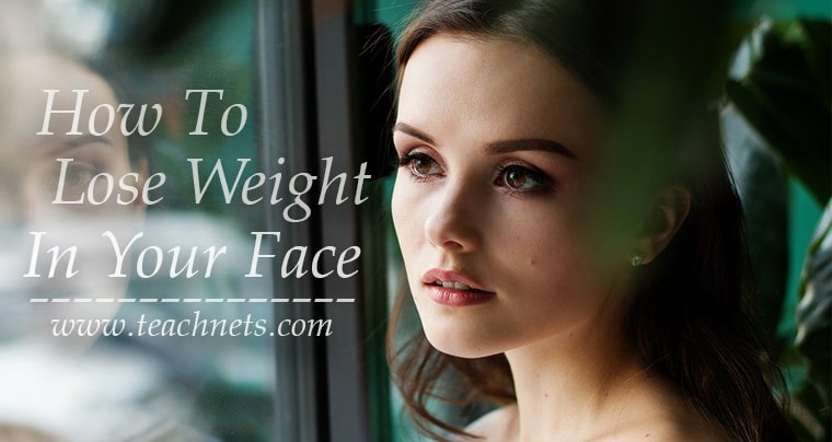 How To Lose Weight In Your Face